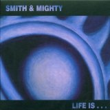 Life Is Lyrics Smith & Mighty