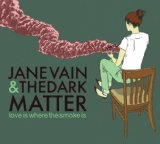 Love Is Where The Smoke Is Lyrics Jane Vain And The Dark Matter