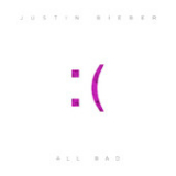 All Bad (Single) Lyrics Justin Bieber