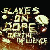 Over the Influence Lyrics Slaves On Dope