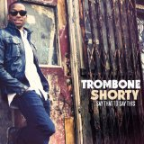 Say That To Say This Lyrics Trombone Shorty