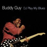 DJ Play My Blues Lyrics Buddy Guy