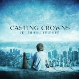 Until The Whole World Hears Lyrics Casting Crowns