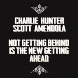 Not getting behind is the New getting ahead Lyrics Charlie Hunter & Scott Amendola