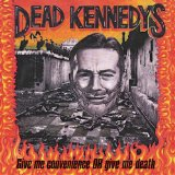 Give Me Convenience Or Give Me Death Lyrics Dead Kennedys