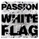 Passion: White Flag Lyrics Passion