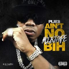 Ain't No Mixtape Bih Lyrics Plies