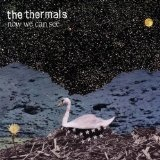 Now We Can See Lyrics The Thermals