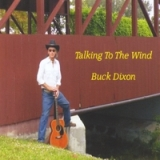 Talking to the Wind Lyrics Buck Dixon