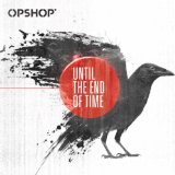 Until the End of Time Lyrics Opshop