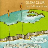 Let's Fall Back In Love (EP) Lyrics Slow Club