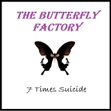The Butterfly Factory Lyrics 7 Times Suicide