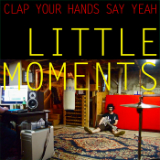 Little Moments (EP) Lyrics Clap Your Hands Say Yeah