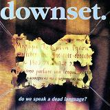 Do We Speak A Dead Language? Lyrics Downset
