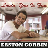 Lovin' You Is Fun (Single) Lyrics Easton Corbin