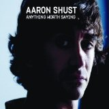 Anything Worth Saying Lyrics Aaron Shust