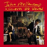 Whenever We Wanted Lyrics Mellencamp John Cougar