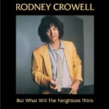 But What Will the Neighbors Think Lyrics Rodney Crowell