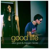 Good Life (Single) Lyrics Alex Goot & Megan Nicole
