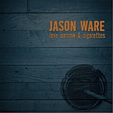 Love Sorrow & Cigarettes Lyrics Jason Ware
