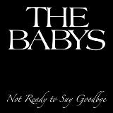 Not Ready To Say Goodbye (Single) Lyrics The Babys