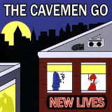 New Lives Lyrics The Cavemen Go
