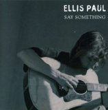 Say Something Lyrics Ellis Paul