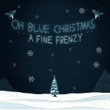 Oh Blue Christmas (EP) Lyrics A Fine Frenzy