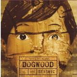 Seismic Lyrics Dogwood
