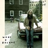 What I Became Lyrics Matt Valentine