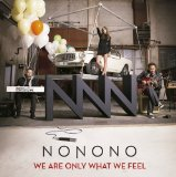 We Are Only What We Feel Lyrics NONONO