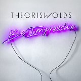 Be Impressive Lyrics The Griswolds