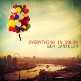 Everything In Colour Lyrics Ben Cantelon