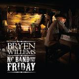 No Band Here Till Friday Lyrics Bryen Willems