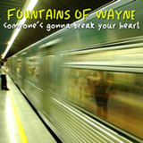 Someone's Gonna Break Your Heart - Single Lyrics Fountains Of Wayne