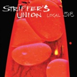 Strippers Union (Local 518) Lyrics Strippers Union