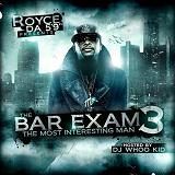 The Bar Exam 3: The Most Interesting Man (Mixtape) Lyrics Royce Da 5'9