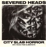 City Slab Horror Lyrics Severed Heads