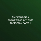 Night Time, My Time: B-Sides Part 1 (EP) Lyrics Sky Ferreira