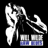 Raw Blues Lyrics Will Wilde