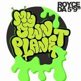 My Own Planet (Single) Lyrics Royce Da 5'9