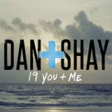 19 You + Me (Single) Lyrics Dan + Shay