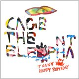 Thank You, Happy Birthday Lyrics Cage The Elephant