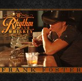 Rhythm and Whiskey Lyrics Frank Foster