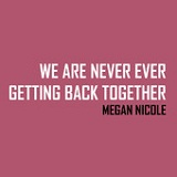 We Are Never Ever Getting Back Together (Single) Lyrics Megan Nicole
