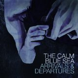 Arrivals and Departures Lyrics The Calm Blue Sea
