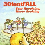 Ever Revolving, Never Evolving Lyrics 30 Foot Fall