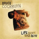 Life Short Call Now Lyrics Bruce Cockburn
