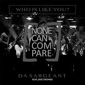Who Is Like You? (None Can Compare) Lyrics Da Sargeant
