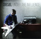 Under The Influence Lyrics Diesel